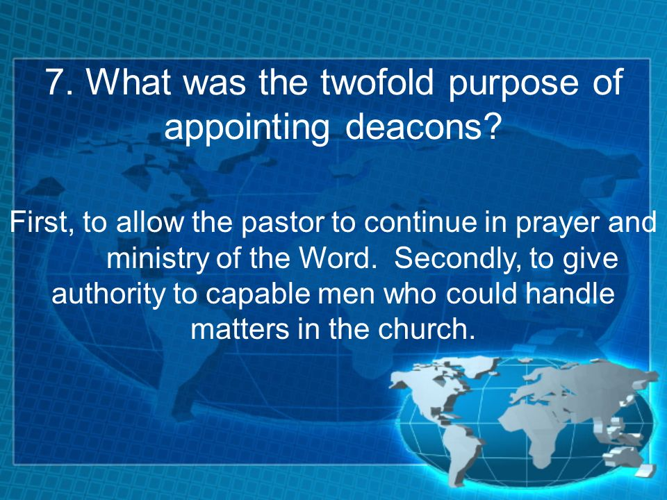 7. What was the twofold purpose of appointing deacons.
