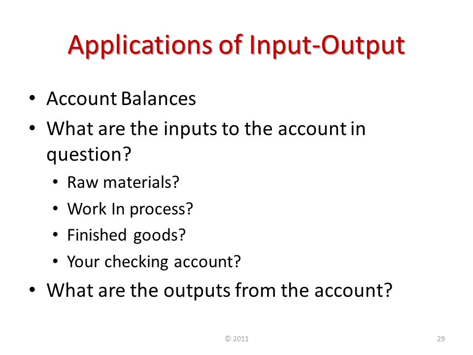 Applications of Input-Output Account Balances What are the inputs to the account in question.