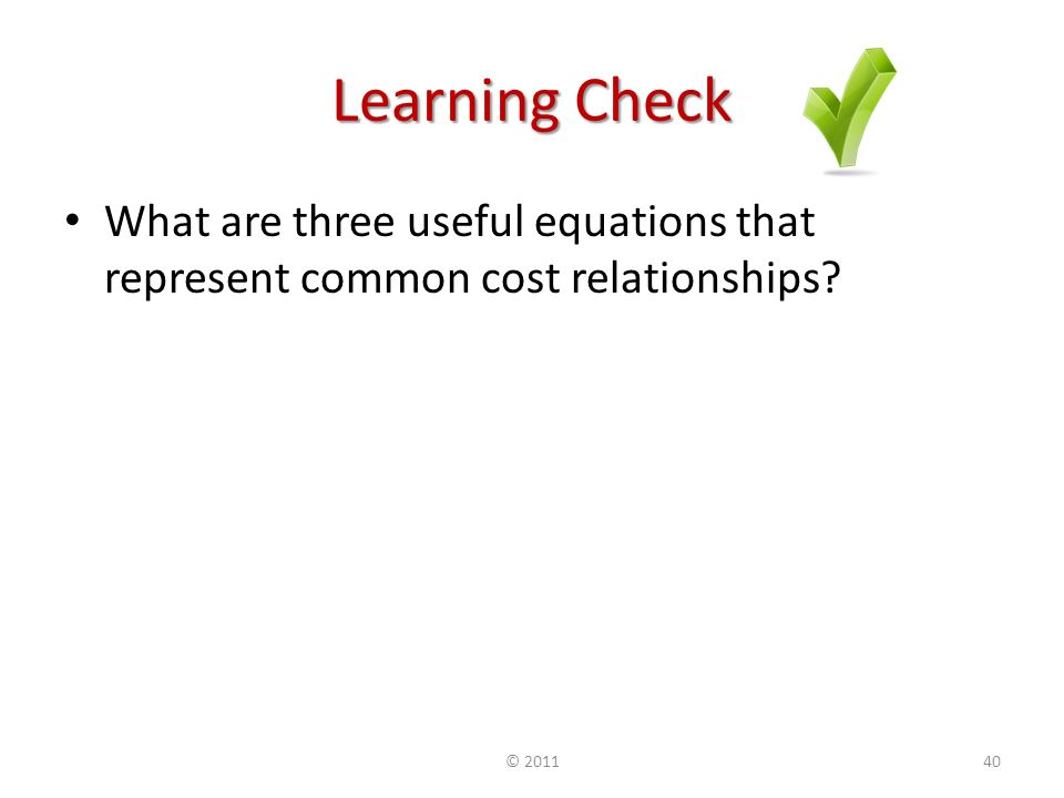 Learning Check What are three useful equations that represent common cost relationships ©