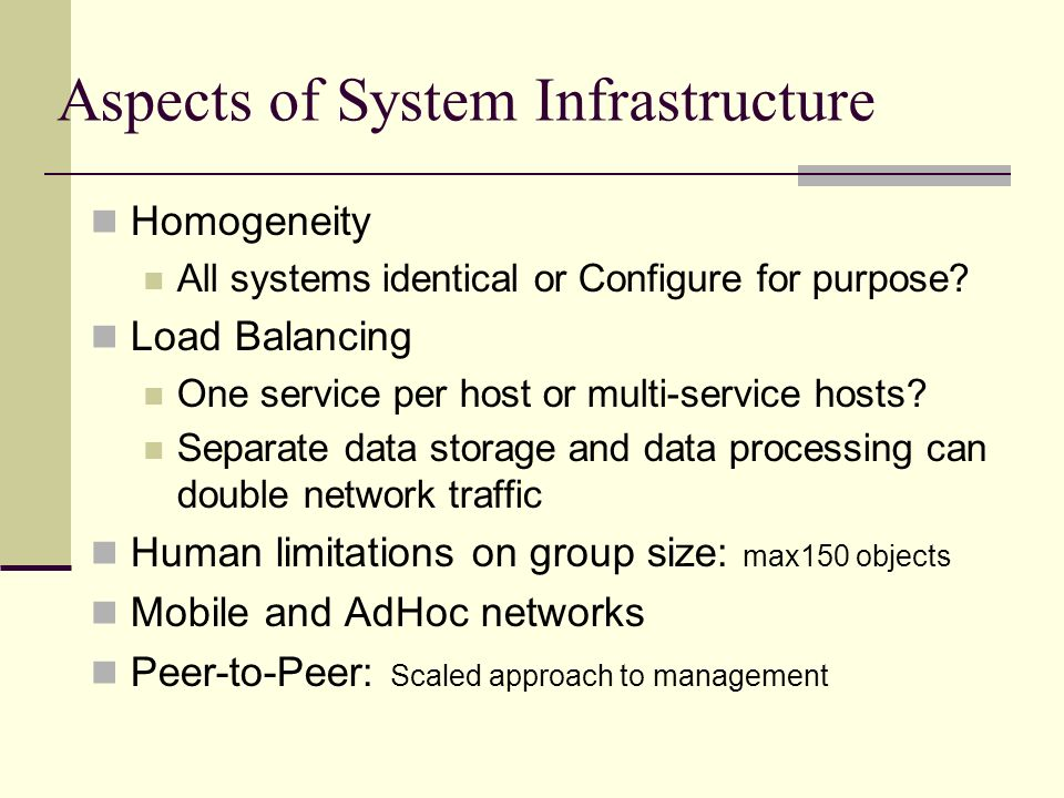 Aspects of System Infrastructure Homogeneity All systems identical or Configure for purpose.