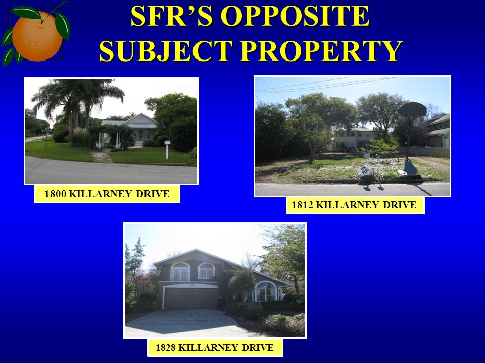 SFRS OPPOSITE SUBJECT PROPERTY 1800 KILLARNEY DRIVE 1812 KILLARNEY DRIVE 1828 KILLARNEY DRIVE