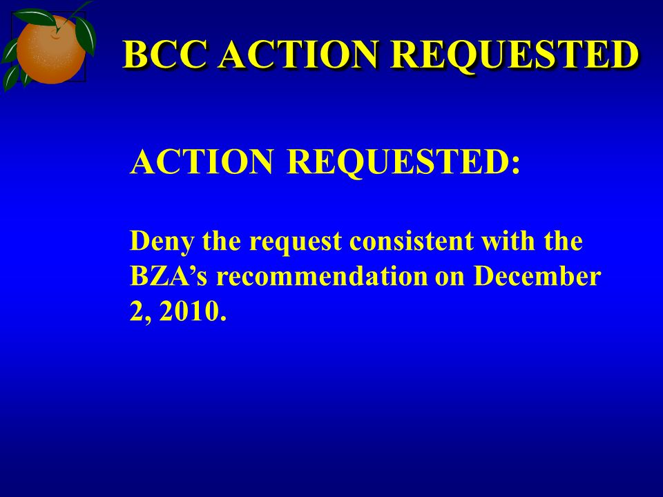 BCC ACTION REQUESTED ACTION REQUESTED: Deny the request consistent with the BZAs recommendation on December 2, 2010.