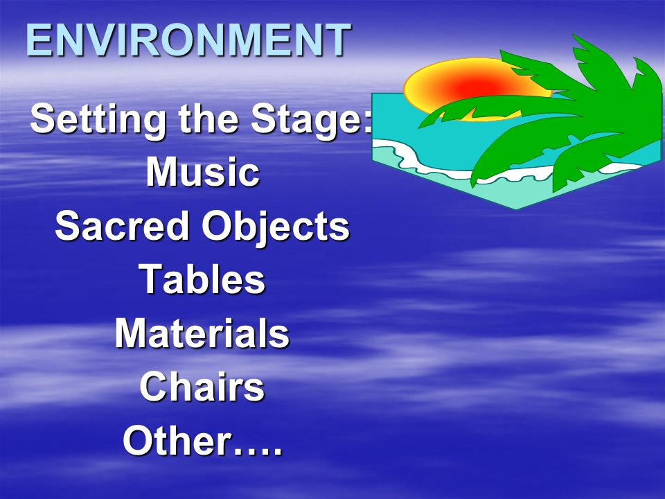 ENVIRONMENT Setting the Stage: Music Sacred Objects TablesMaterialsChairsOther….