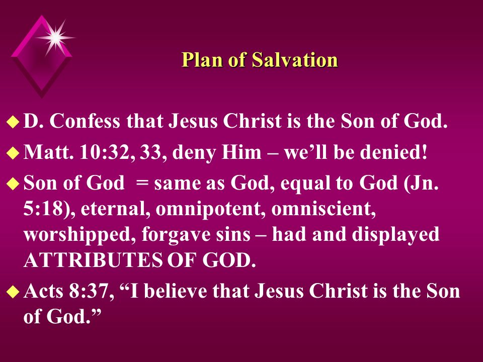 Plan of Salvation u D. Confess that Jesus Christ is the Son of God.