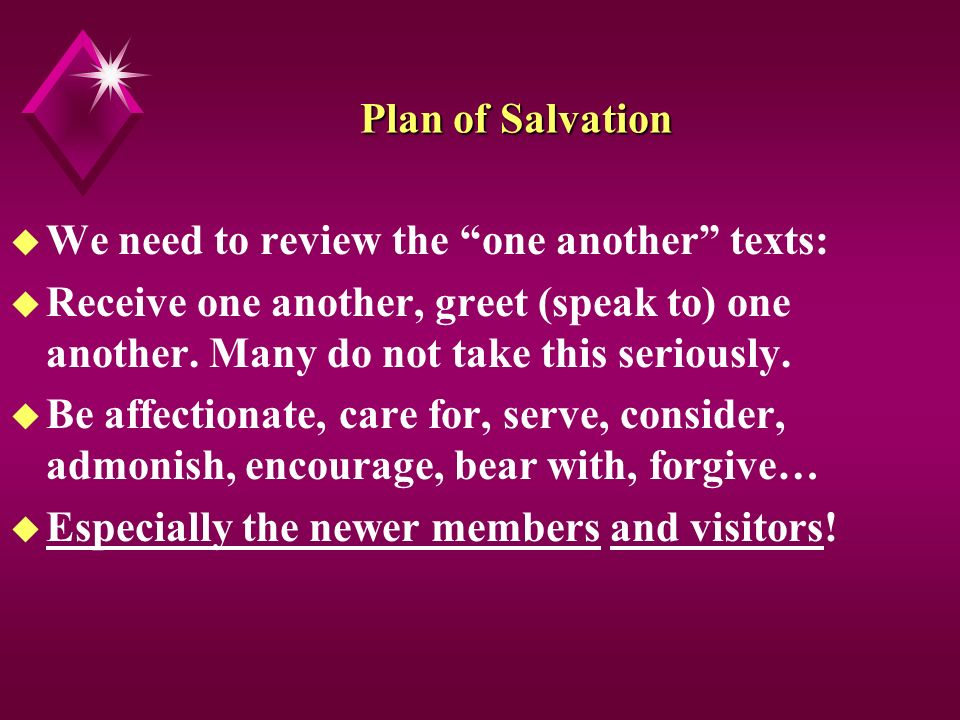 Plan of Salvation u We need to review the one another texts: u Receive one another, greet (speak to) one another.