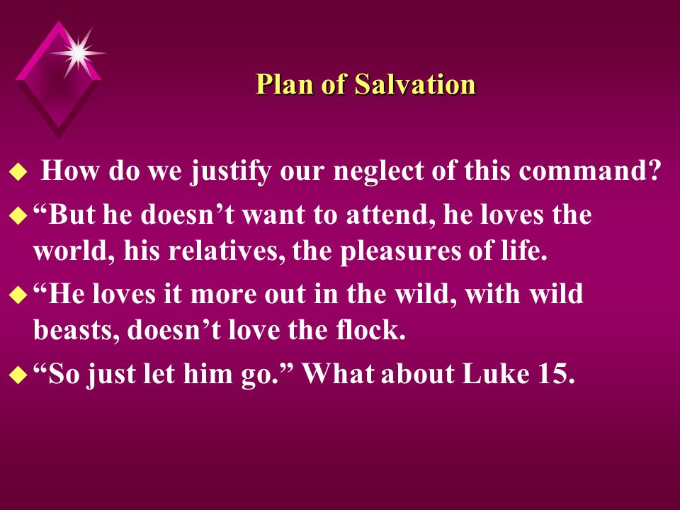 Plan of Salvation u How do we justify our neglect of this command.