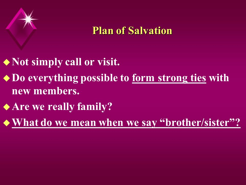 Plan of Salvation u Not simply call or visit.