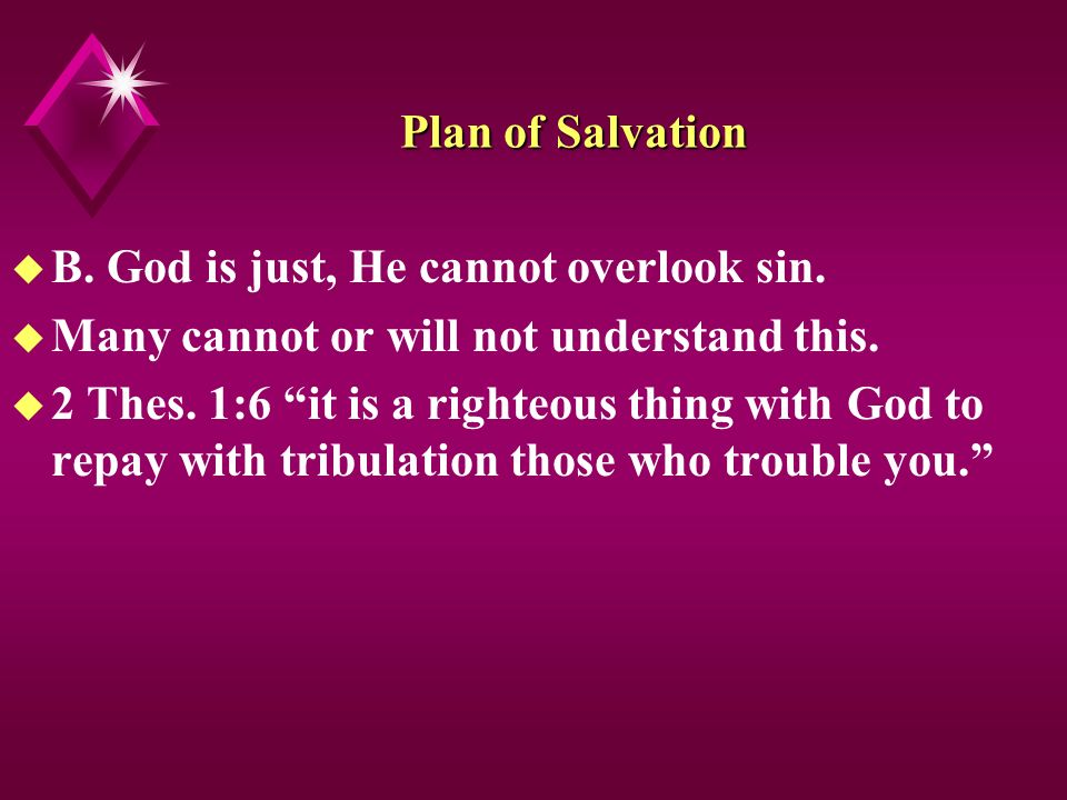 Plan of Salvation u B. God is just, He cannot overlook sin.