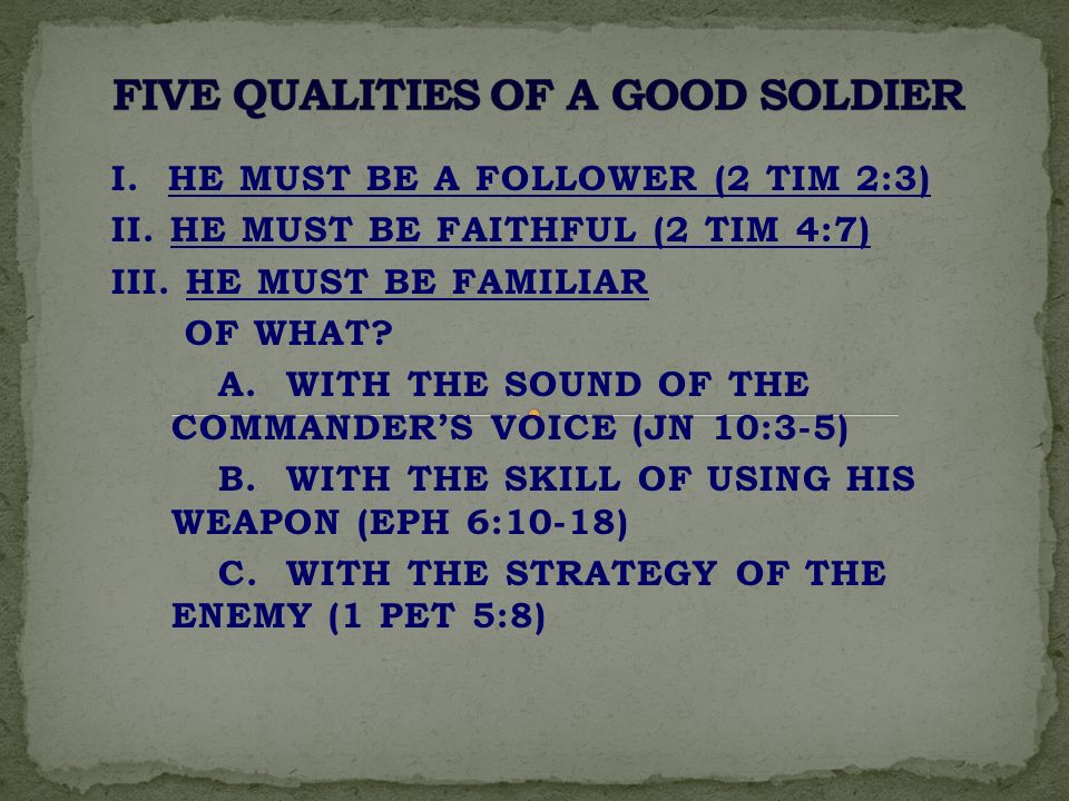 I. HE MUST BE A FOLLOWER (2 TIM 2:3) II. HE MUST BE FAITHFUL (2 TIM 4:7) III.