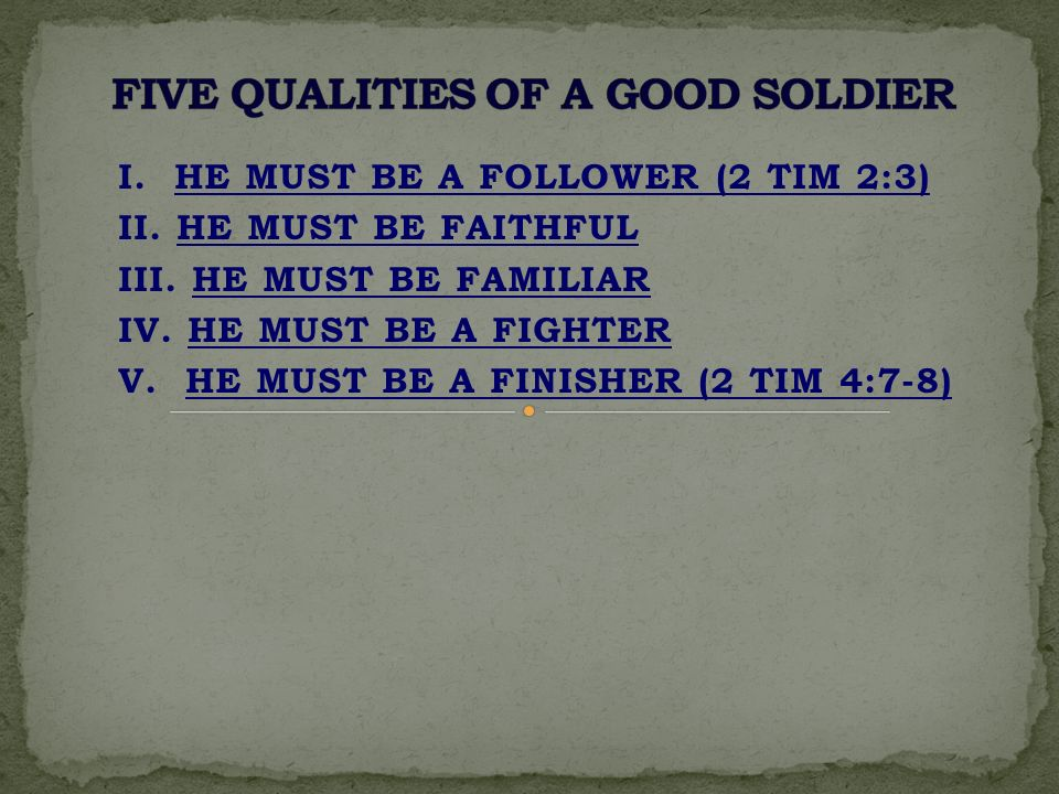 I. HE MUST BE A FOLLOWER (2 TIM 2:3) II. HE MUST BE FAITHFUL III.