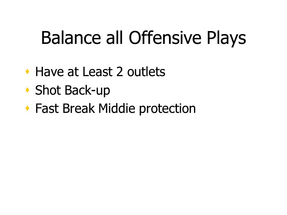 Balance all Offensive Plays Have at Least 2 outlets Shot Back-up Fast Break Middie protection Have at Least 2 outlets Shot Back-up Fast Break Middie protection