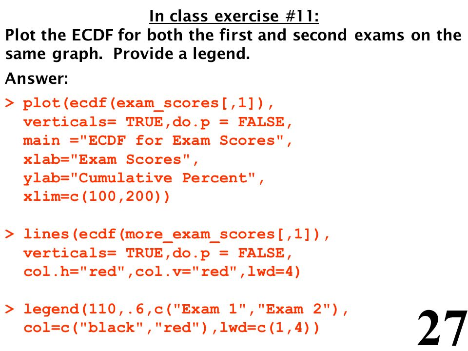 27 In class exercise #11: Plot the ECDF for both the first and second exams on the same graph.