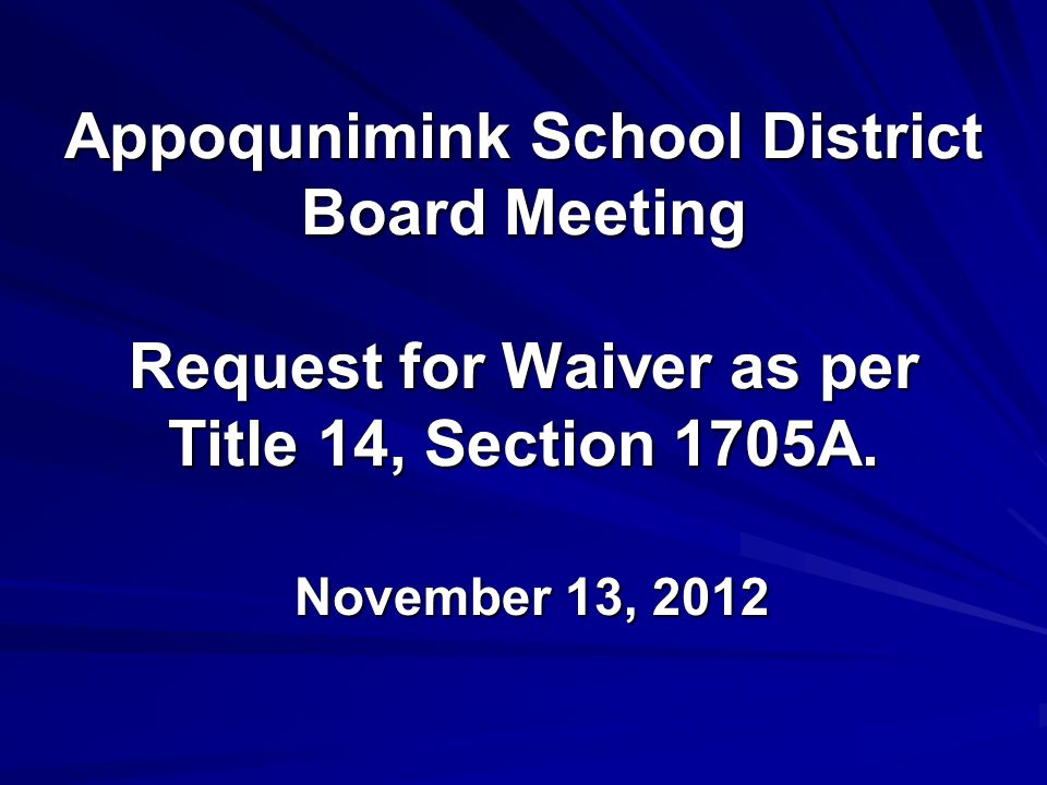 November 13, 2012 Appoqunimink School District Board Meeting Request for Waiver as per Title 14, Section 1705A.