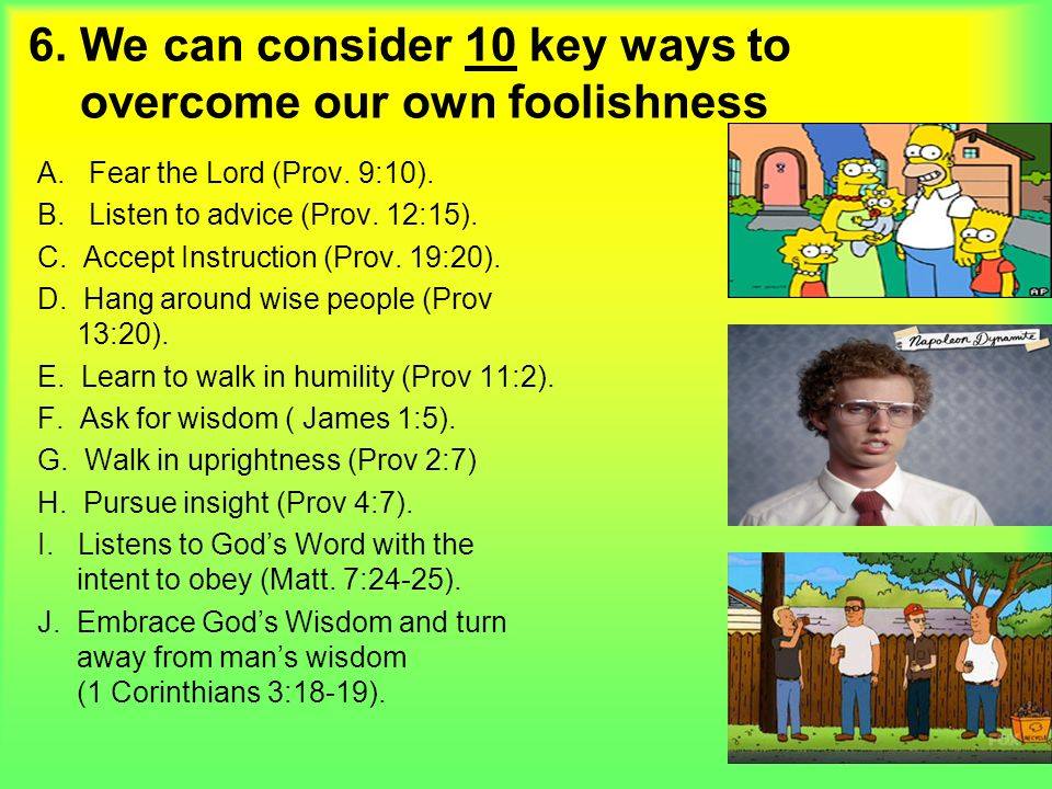 6. We can consider 10 key ways to overcome our own foolishness A.