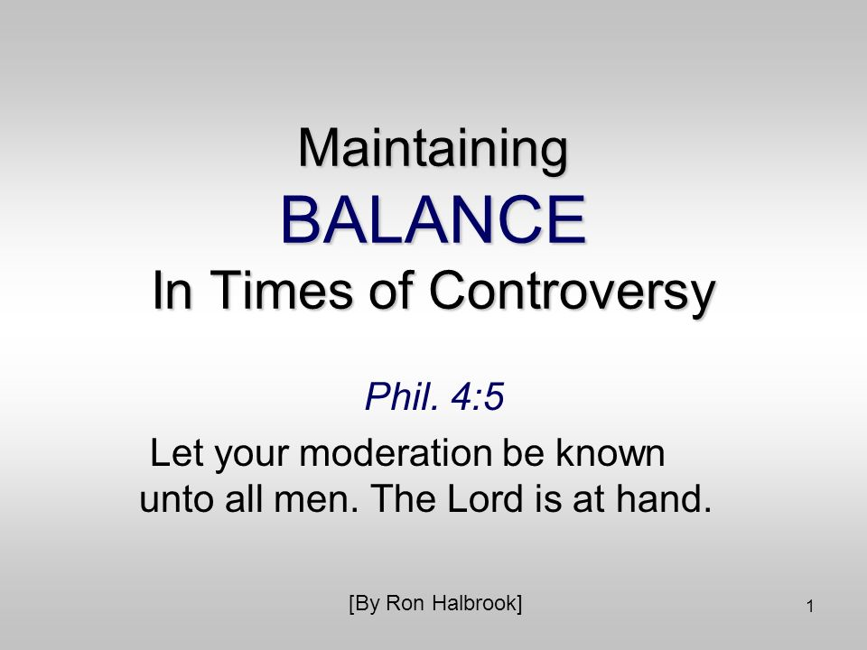 1 Maintaining BALANCE In Times of Controversy Phil.