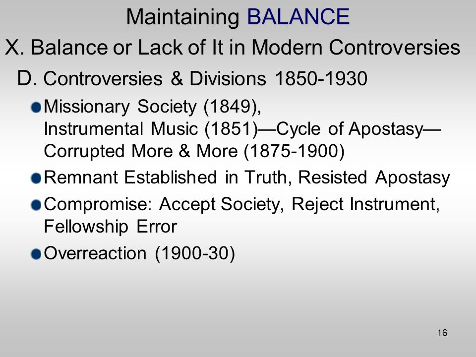 16 Maintaining BALANCE X. Balance or Lack of It in Modern Controversies D.