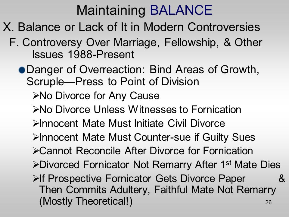 26 Maintaining BALANCE X. Balance or Lack of It in Modern Controversies F.