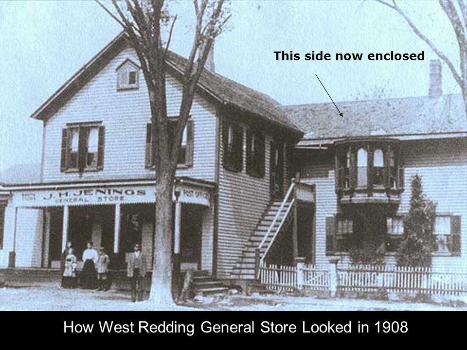This side now enclosed How West Redding General Store Looked in 1908