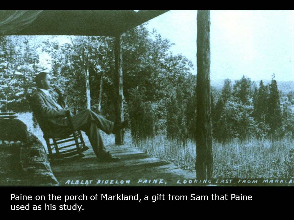 Paine on the porch of Markland, a gift from Sam that Paine used as his study.