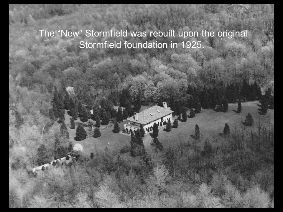 The New Stormfield was rebuilt upon the original Stormfield foundation in 1925.