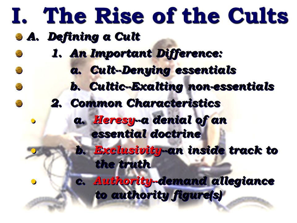 I. The Rise of the Cults A. Defining a Cult 1. An Important Difference: a.