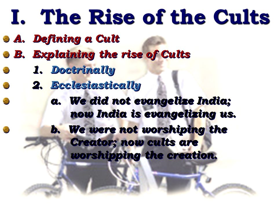 I. The Rise of the Cults A. Defining a Cult B. Explaining the rise of Cults 1.