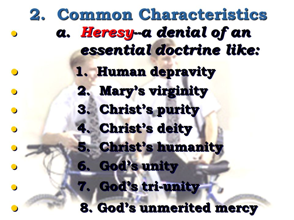 2. Common Characteristics a. Heresy--a denial of an essential doctrine like: 1.