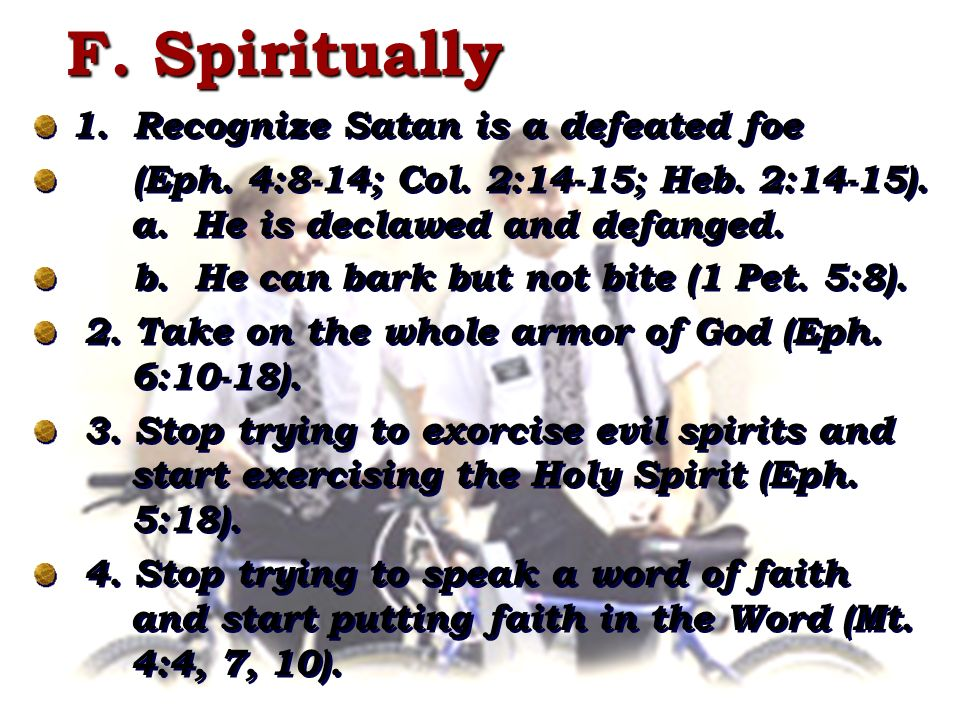 1. Recognize Satan is a defeated foe (Eph. 4:8-14; Col.