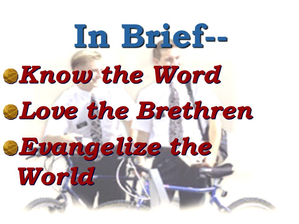 In Brief-- Know the Word Love the Brethren Evangelize the World Know the Word Love the Brethren Evangelize the World