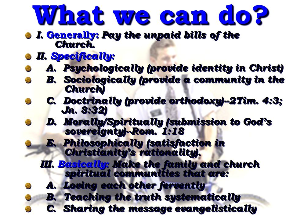 What we can do. What we can do. I. Generally: Pay the unpaid bills of the Church.