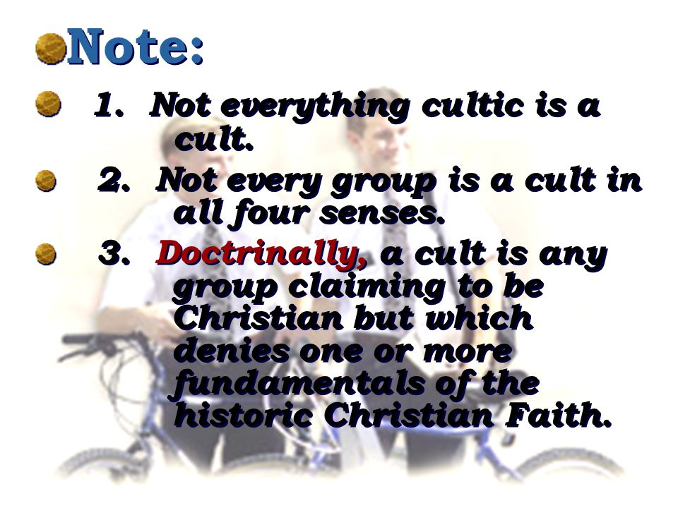 Note: 1. Not everything cultic is a cult. 2. Not every group is a cult in all four senses.