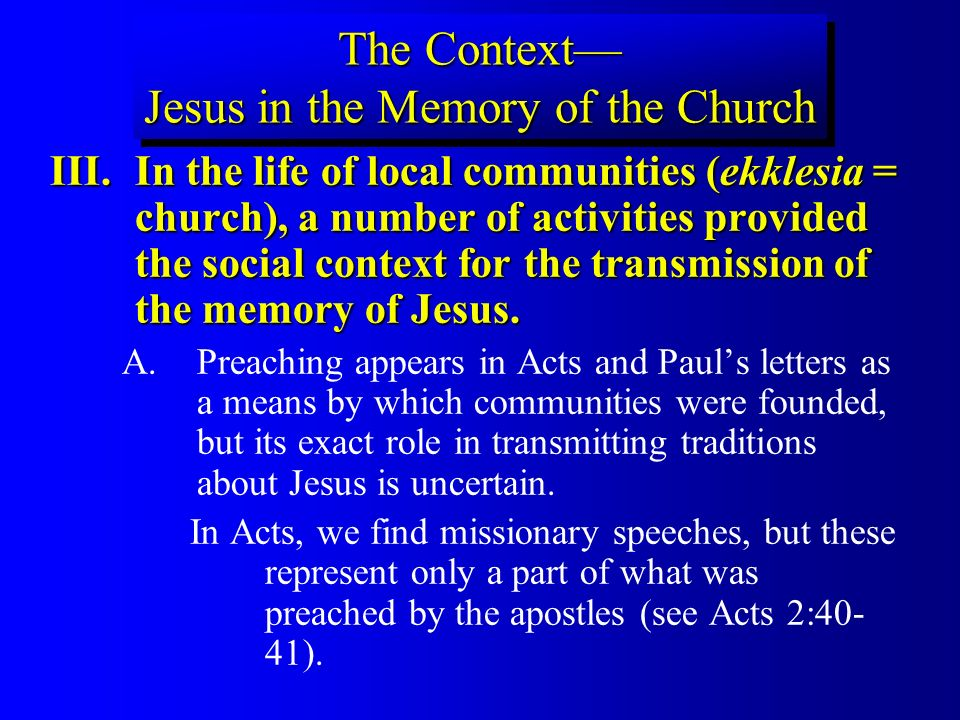 III.In the life of local communities (ekklesia = church), a number of activities provided the social context for the transmission of the memory of Jesus.