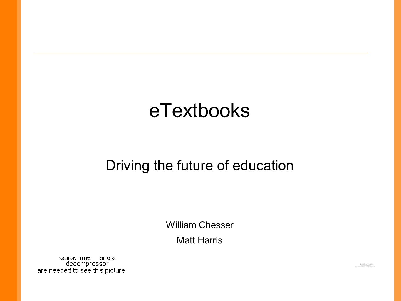 eTextbooks Driving the future of education William Chesser Matt Harris