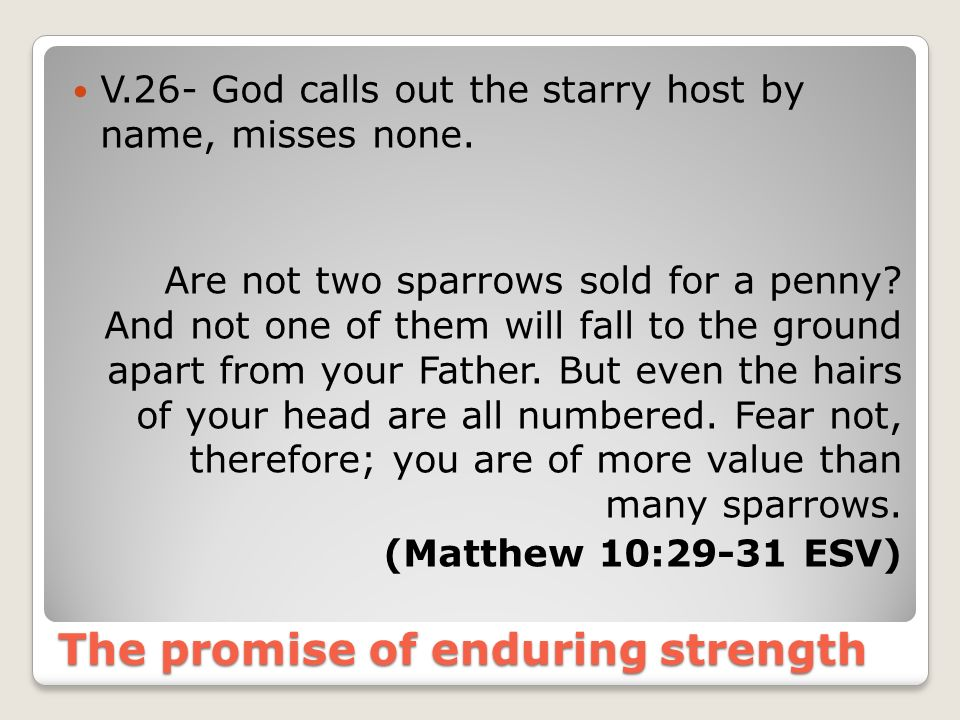 The promise of enduring strength V.26- God calls out the starry host by name, misses none.