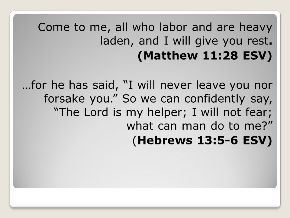 Come to me, all who labor and are heavy laden, and I will give you rest.