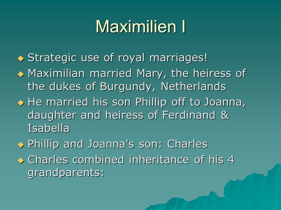 Maximilien I Strategic use of royal marriages. Strategic use of royal marriages.