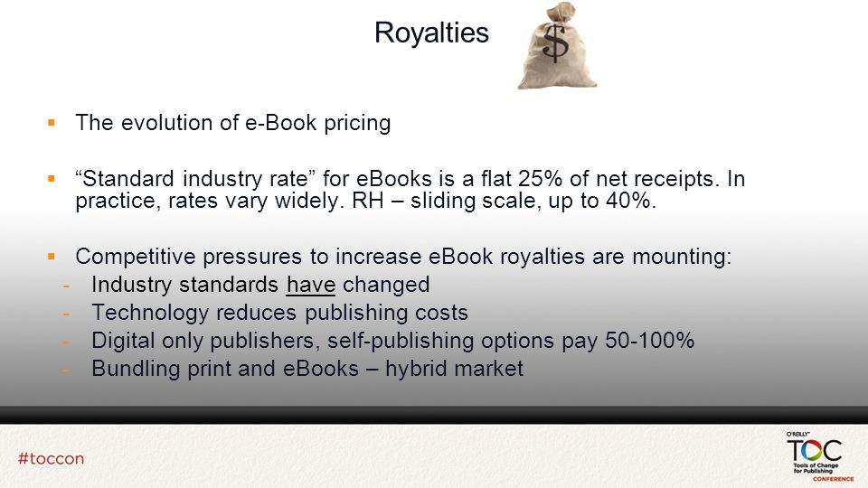 Royalties The evolution of e-Book pricing Standard industry rate for eBooks is a flat 25% of net receipts.