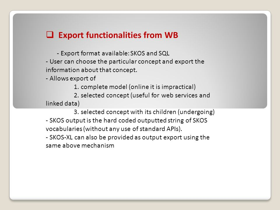 Export functionalities from WB - Export format available: SKOS and SQL - User can choose the particular concept and export the information about that concept.