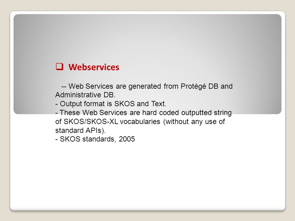 Webservices -- Web Services are generated from Protégé DB and Administrative DB.