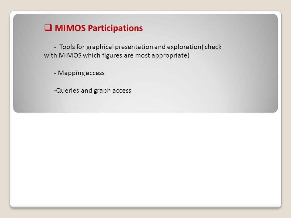 MIMOS Participations - Tools for graphical presentation and exploration( check with MIMOS which figures are most appropriate) - Mapping access -Queries and graph access