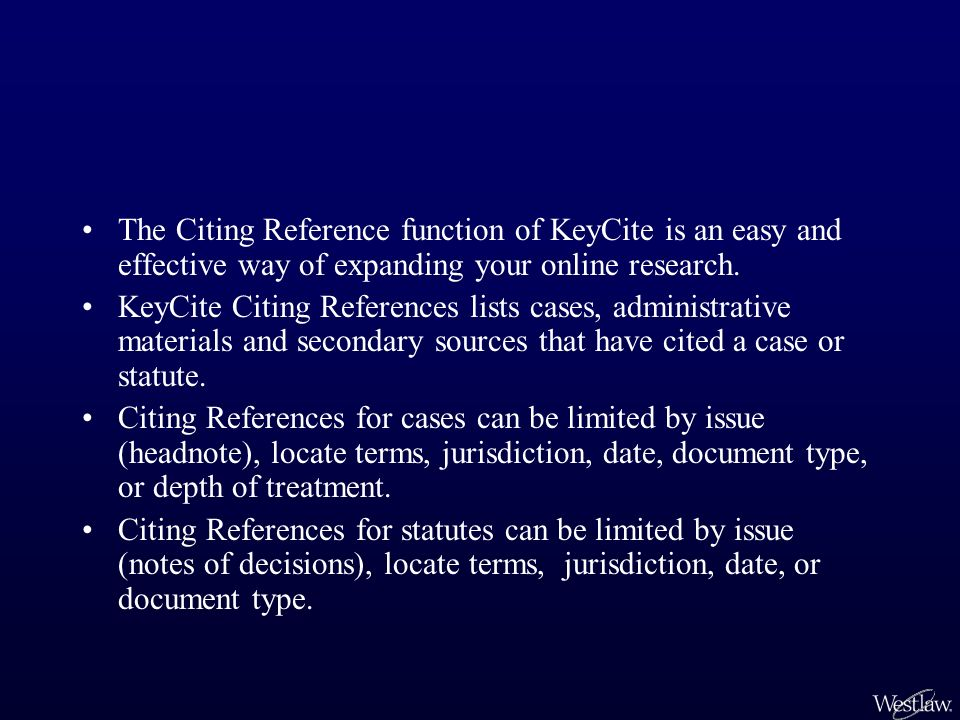 The Citing Reference function of KeyCite is an easy and effective way of expanding your online research.