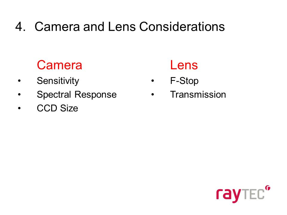 4.Camera and Lens Considerations Camera Sensitivity Spectral Response CCD Size Lens F-Stop Transmission