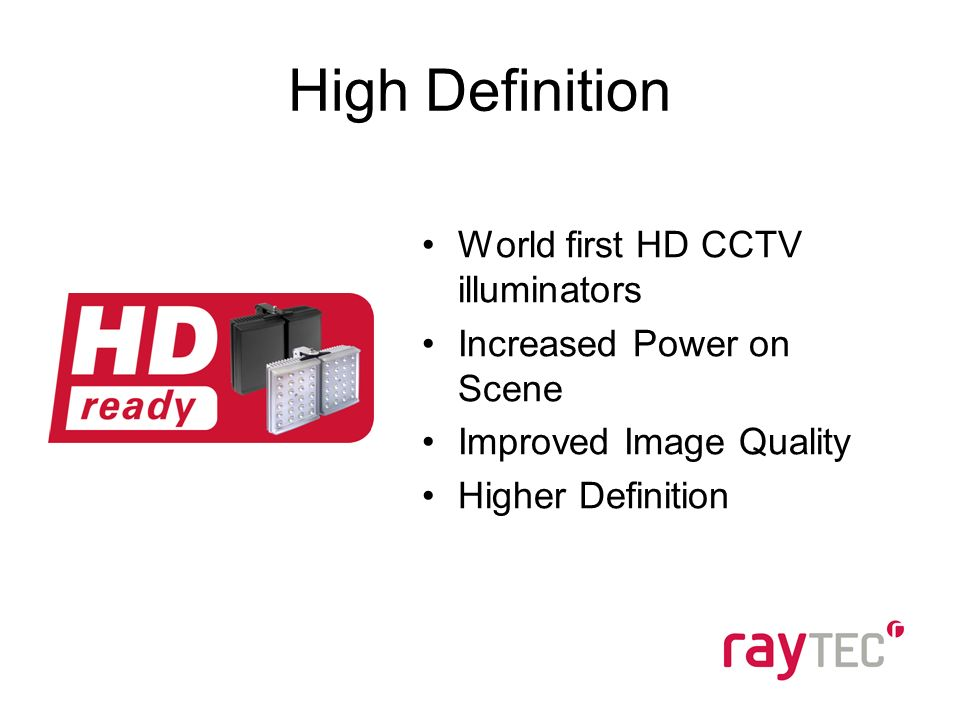 High Definition World first HD CCTV illuminators Increased Power on Scene Improved Image Quality Higher Definition