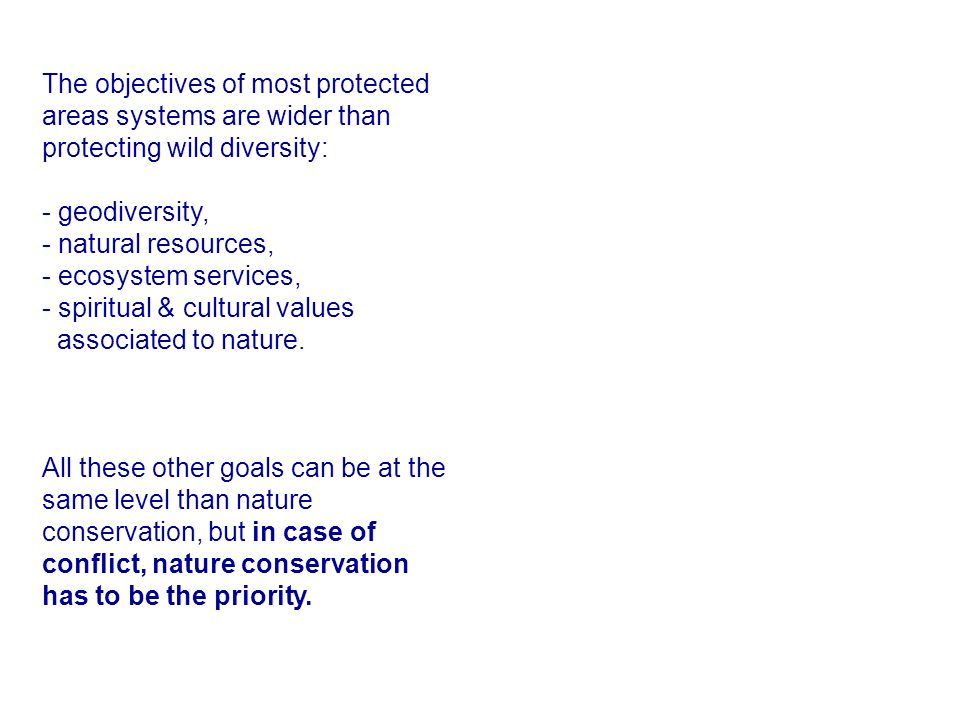 The objectives of most protected areas systems are wider than protecting wild diversity: - geodiversity, - natural resources, - ecosystem services, - spiritual & cultural values associated to nature.