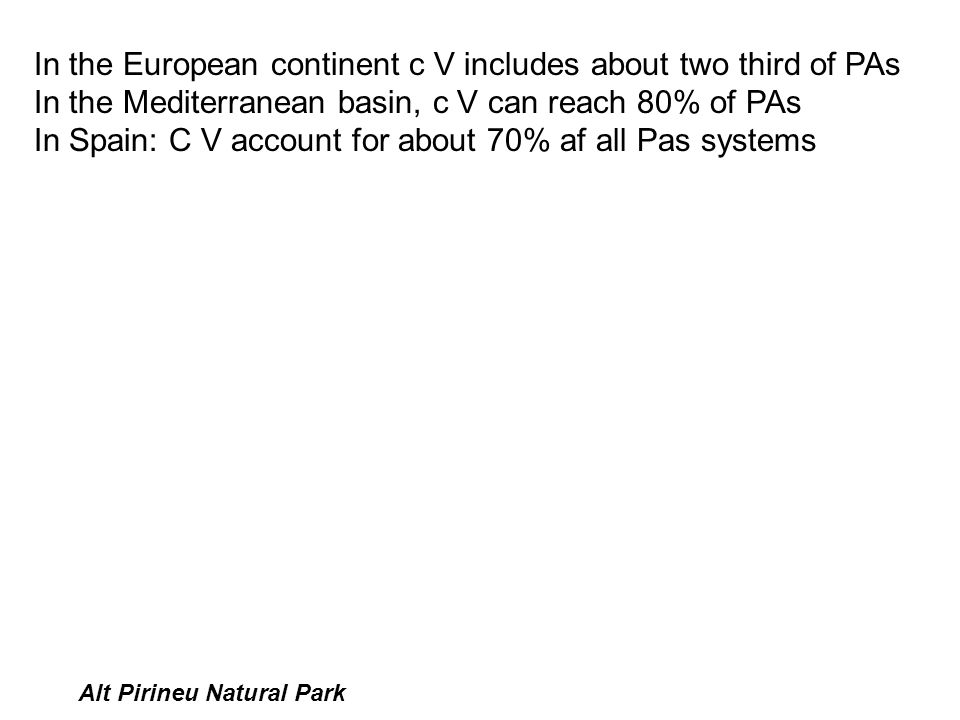 Alt Pirineu Natural Park In the European continent c V includes about two third of PAs In the Mediterranean basin, c V can reach 80% of PAs In Spain: C V account for about 70% af all Pas systems