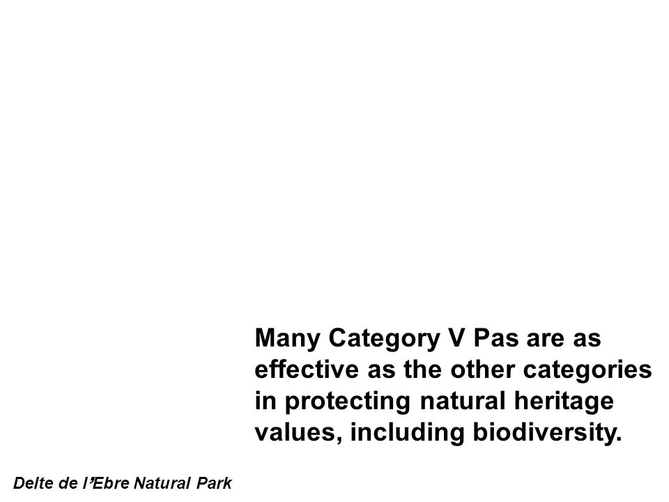 Many Category V Pas are as effective as the other categories in protecting natural heritage values, including biodiversity.