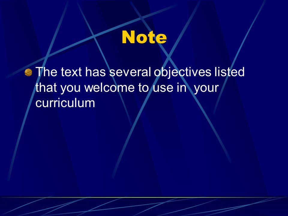Note The text has several objectives listed that you welcome to use in your curriculum