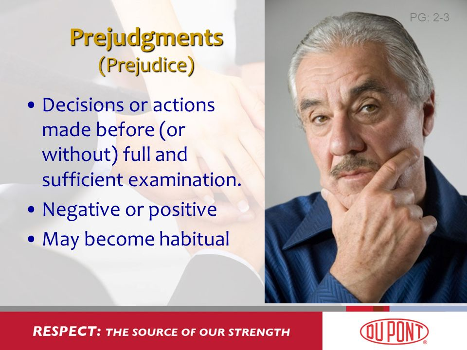 Prejudgments (Prejudice) Decisions or actions made before (or without) full and sufficient examination.