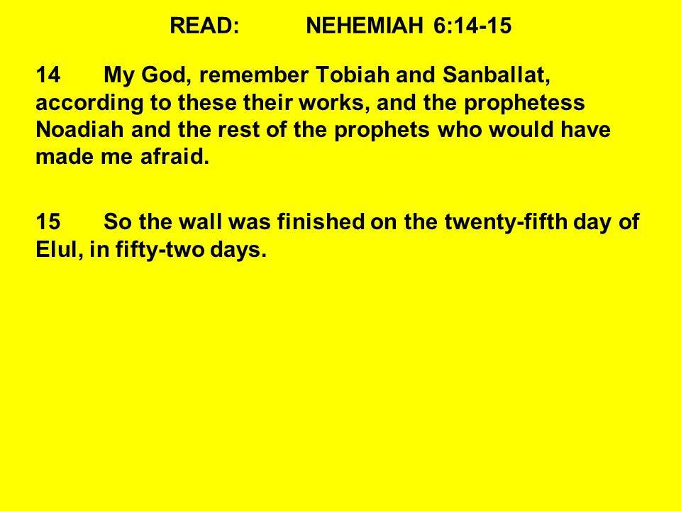 READ:NEHEMIAH 6:14-15 14My God, remember Tobiah and Sanballat, according to these their works, and the prophetess Noadiah and the rest of the prophets who would have made me afraid.