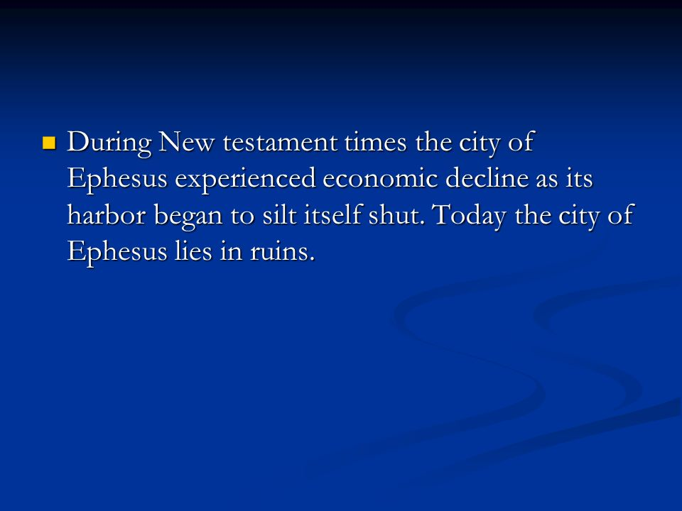 During New testament times the city of Ephesus experienced economic decline as its harbor began to silt itself shut.